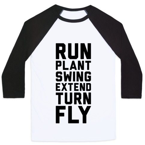 Run, Plant, Swing, Extend Turn Fly Baseball Tee