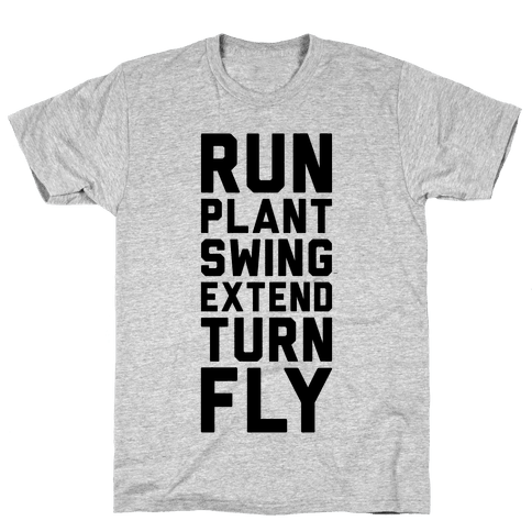 Run, Plant, Swing, Extend Turn Fly Mens T-Shirt