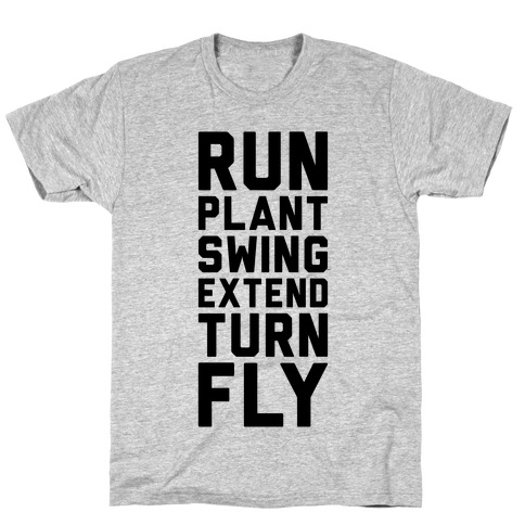 Run, Plant, Swing, Extend Turn Fly T-Shirt