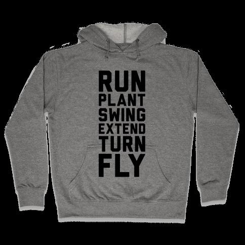 Run, Plant, Swing, Extend Turn Fly Hooded Sweatshirt