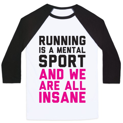 Running Is A Mental Sport And We Are All Insane Baseball Tee