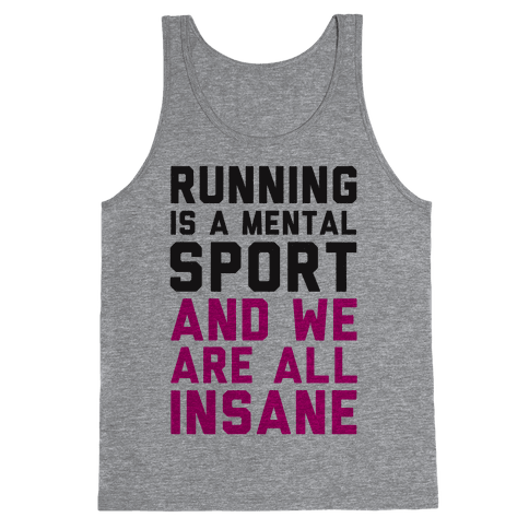Running Is A Mental Sport And We Are All Insane Tank Top