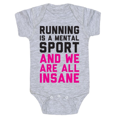 Running Is A Mental Sport And We Are All Insane Baby Onesy