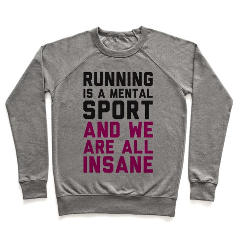 Running Is A Mental Sport And We Are All Insane Pullover