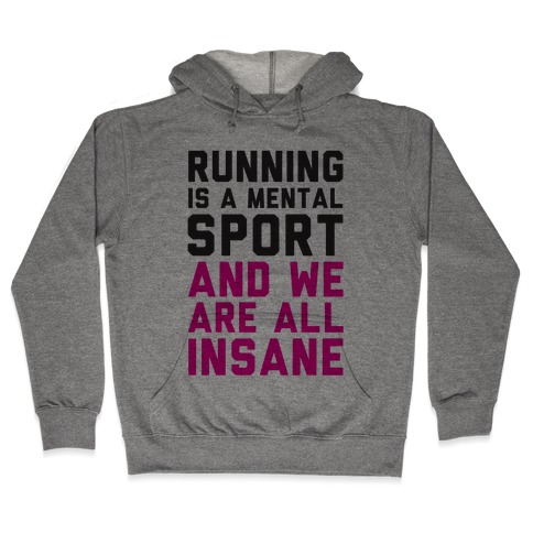 Running Is A Mental Sport And We Are All Insane Hooded Sweatshirt