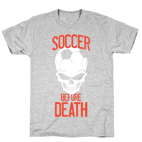 Soccer Before Death T-Shirt