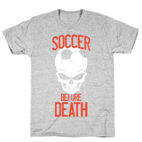 Soccer Before Death Mens T-Shirt