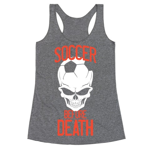 Soccer Before Death Racerback Tank Top