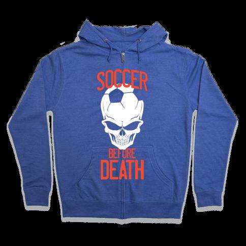 Soccer Before Death Zip Hoodie