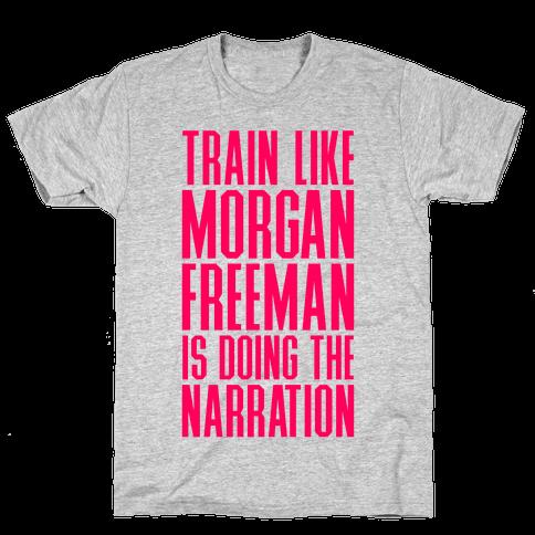 Train Like Morgan Freeman Is Doing The Narration Mens T-Shirt