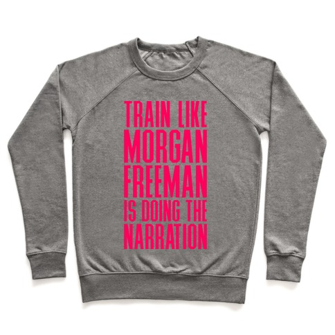 Train Like Morgan Freeman Is Doing The Narration Pullover