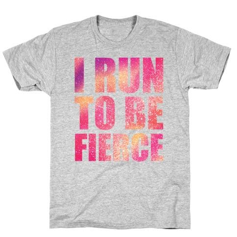 I Run To Be Fierce T-Shirt