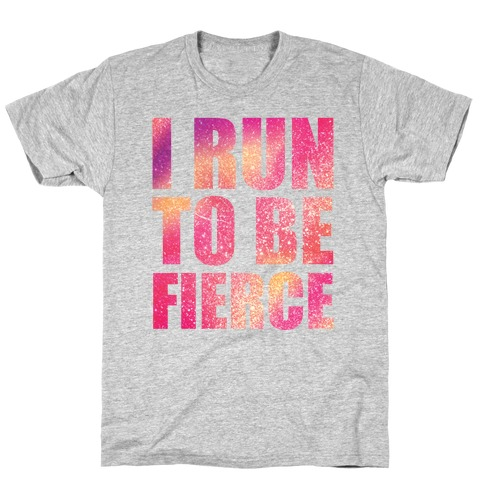 I Run To Be Fierce T-Shirt
