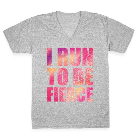 I Run To Be Fierce V-Neck Tee Shirt