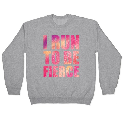 I Run To Be Fierce Pullover