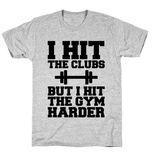 I Hit the Club but I hit the Gym Harder Mens/Unisex T-Shirt