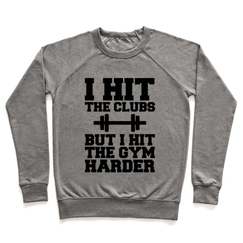 I Hit the Club but I hit the Gym Harder Pullover