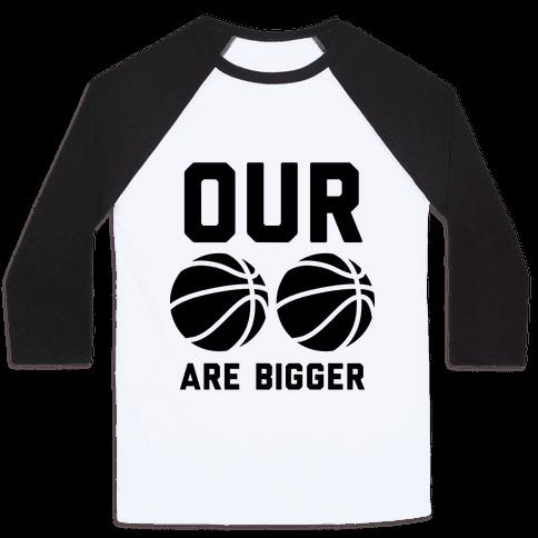 Our Basketballs Are Bigger Baseball Tee