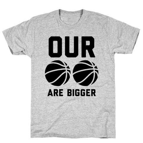 Our Basketballs Are Bigger Mens T-Shirt