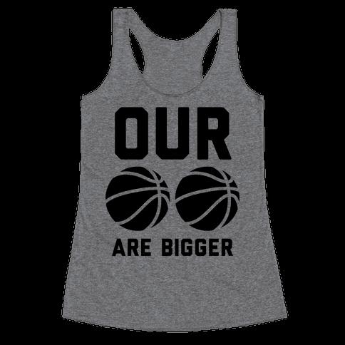 Our Basketballs Are Bigger Racerback Tank Top