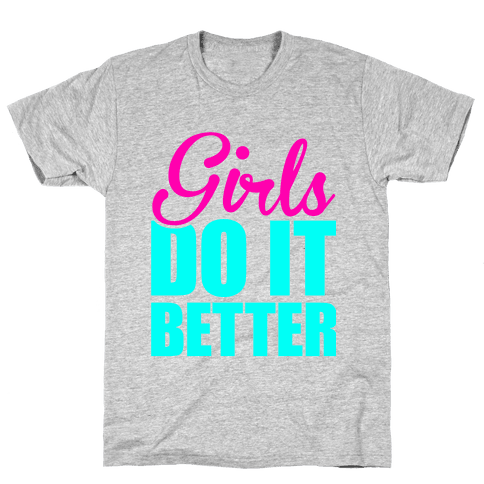 Girls Do It Better Mens T-Shirt