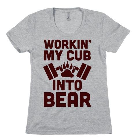 Workin' My Cub Into Bear Womens T-Shirt