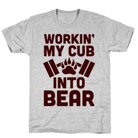 Workin' My Cub Into Bear T-Shirt