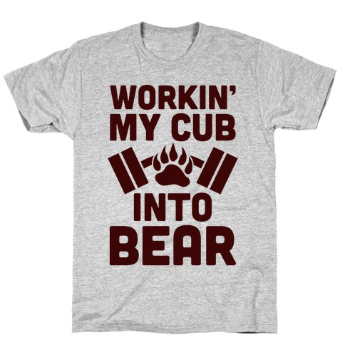 Workin' My Cub Into Bear T-Shirt
