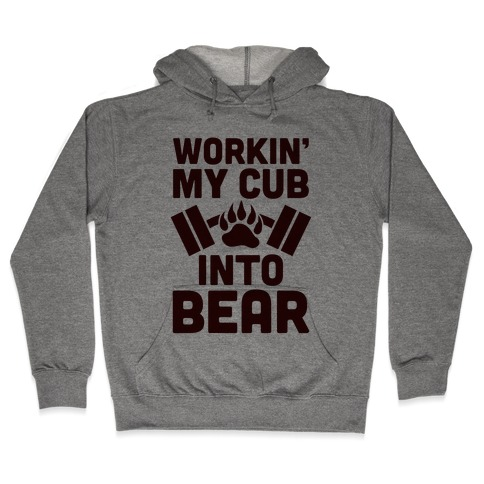 Workin' My Cub Into Bear Hooded Sweatshirt