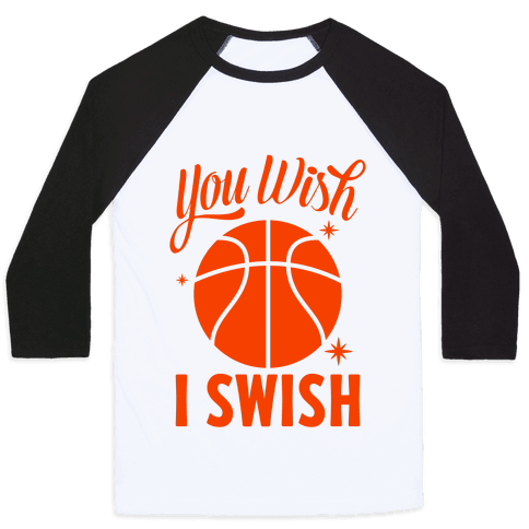 You Wish, I Swish Baseball Tee