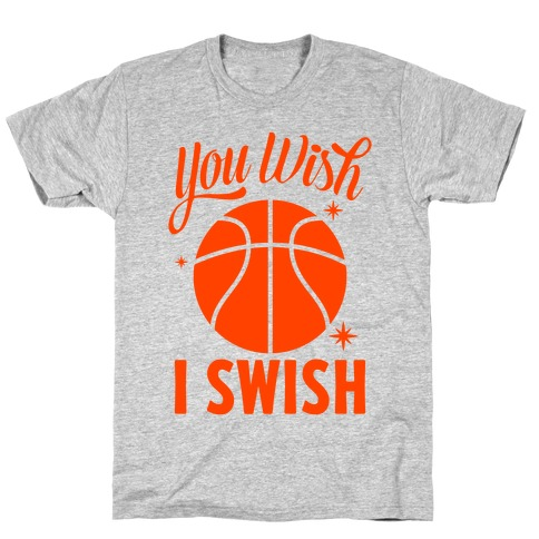 You Wish, I Swish T-Shirt