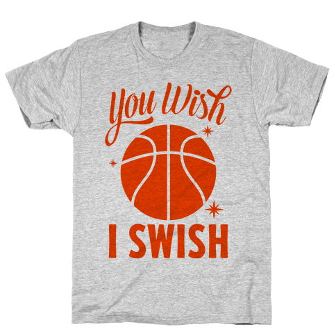 You Wish, I Swish Mens T-Shirt