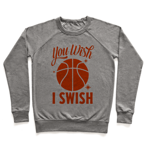 You Wish, I Swish Pullover