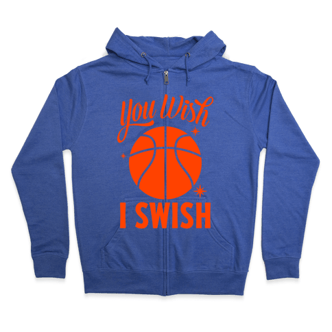 You Wish, I Swish Zip Hoodie