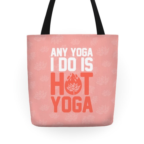 Any Yoga I Do Is Hot Yoga Tote