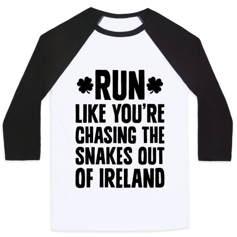 Run Like You're Chasing The Snakes Out Of Ireland Baseball Tee