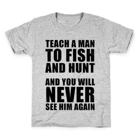 Teach a Man To Fish and Hunt Kids T-Shirt