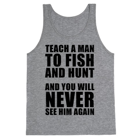 Teach a Man To Fish and Hunt Tank Top