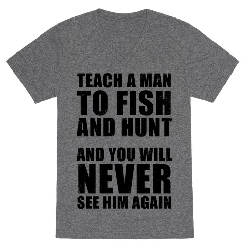 Teach a Man To Fish and Hunt V-Neck Tee Shirt