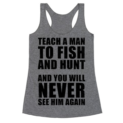 Teach a Man To Fish and Hunt Racerback Tank Top