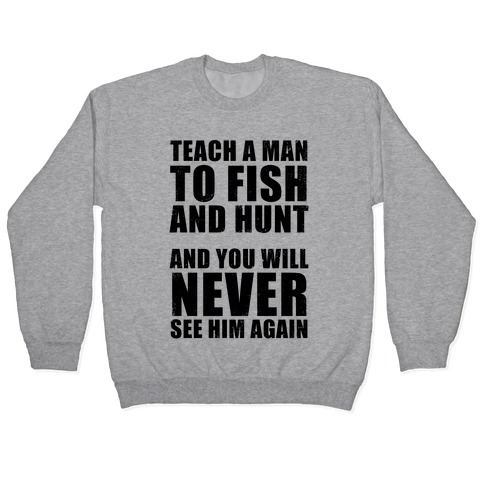 Teach a Man To Fish and Hunt Pullover