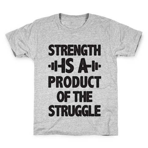 Strength is a Product of the Struggle Kids T-Shirt