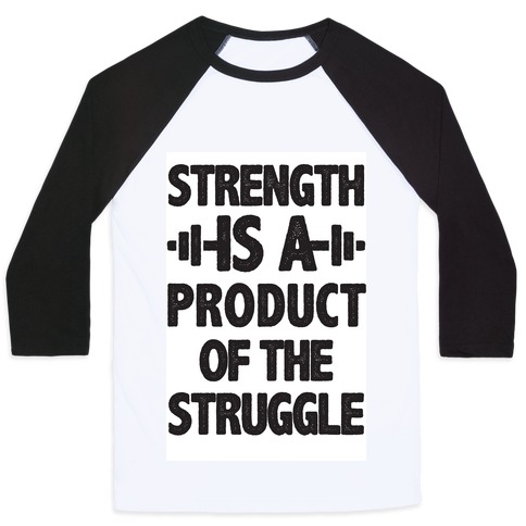 Strength is a Product of the Struggle Baseball Tee