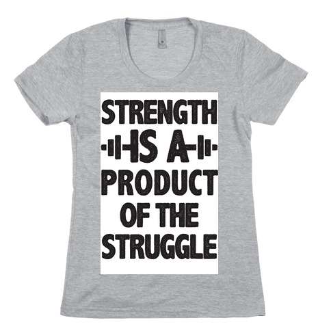 Strength is a Product of the Struggle Womens T-Shirt
