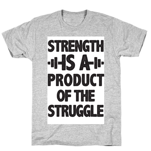 Strength is a Product of the Struggle T-Shirt