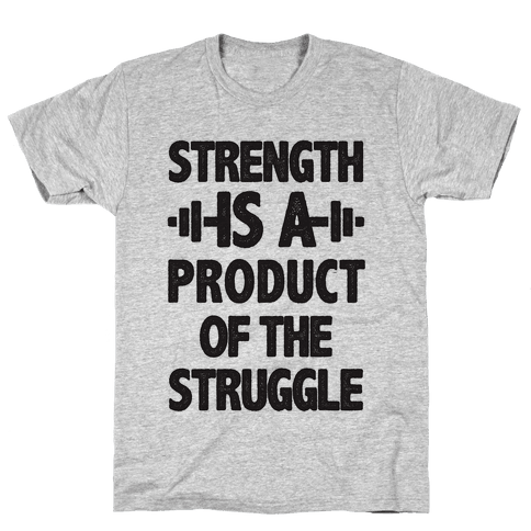 Strength is a Product of the Struggle