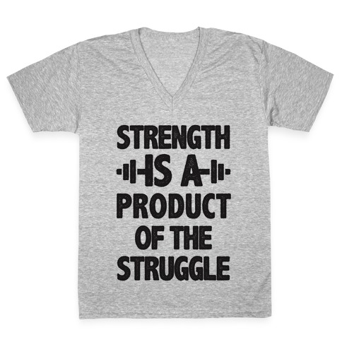 Strength is a Product of the Struggle V-Neck Tee Shirt