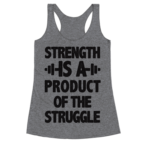 Strength is a Product of the Struggle Racerback Tank Top