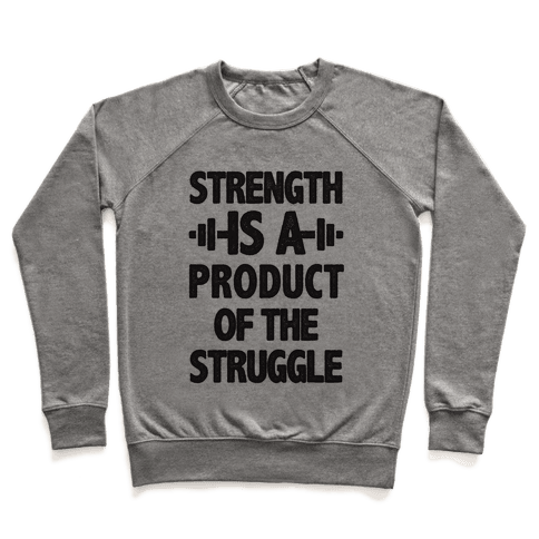 Strength is a Product of the Struggle Pullover