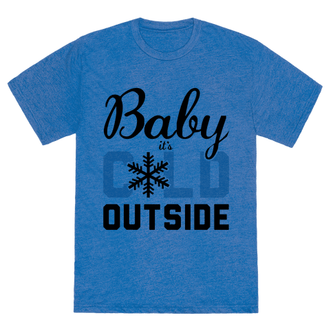 Human Baby It S Cold Outside Clothing Tee